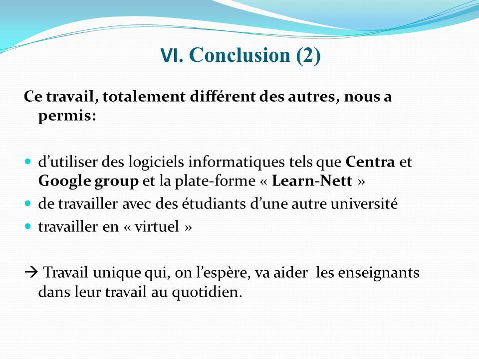 VI. Conclusion (2) Ce travail, totalement différent des autres, nous a permis: d'utiliser des logiciels informatiques tels que Centra et Google group