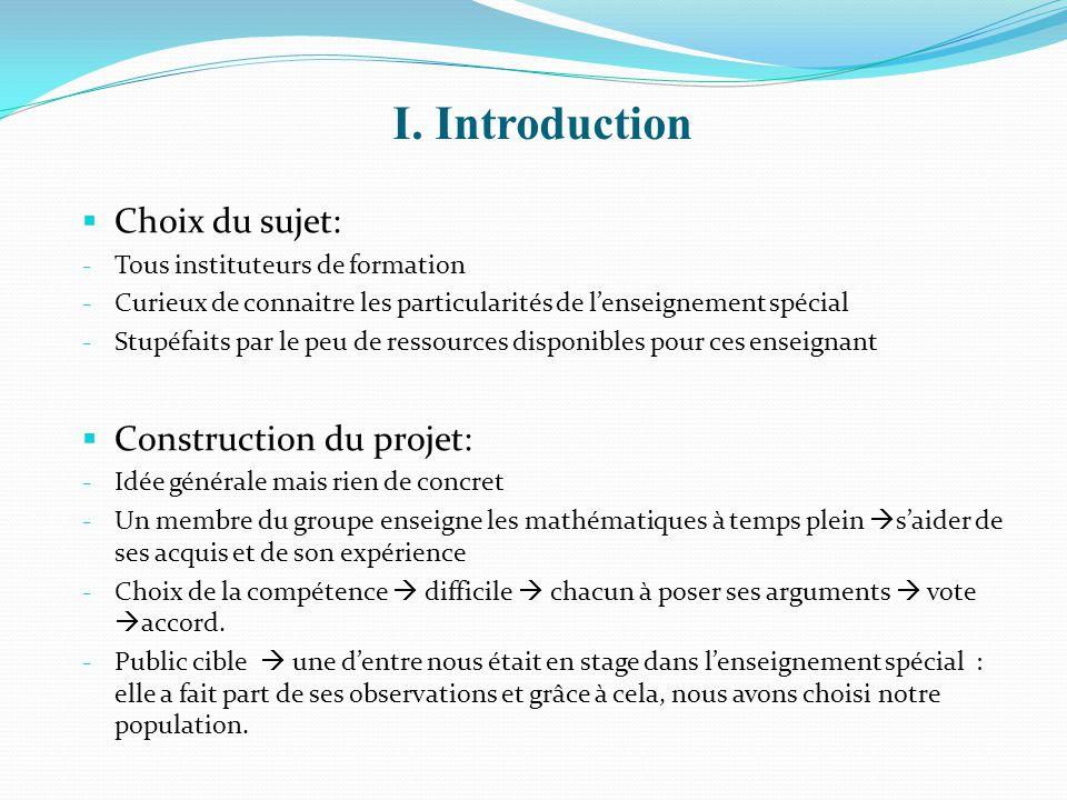 I. Introduction  Choix du sujet: - Tous instituteurs de formation - Curieux de connaitre les particularités de l'enseignement spécial - Stupéfaits pa