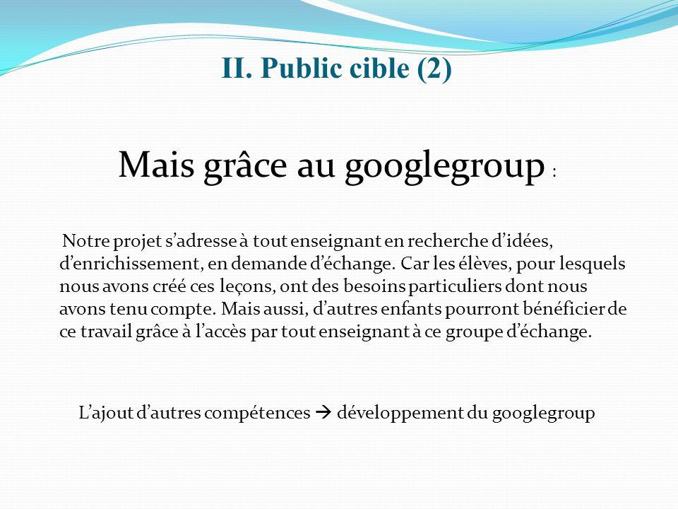 Mais grâce au googlegroup : Notre projet s'adresse à tout enseignant en recherche d'idées, d'enrichissement, en demande d'échange. Car les élèves, pou