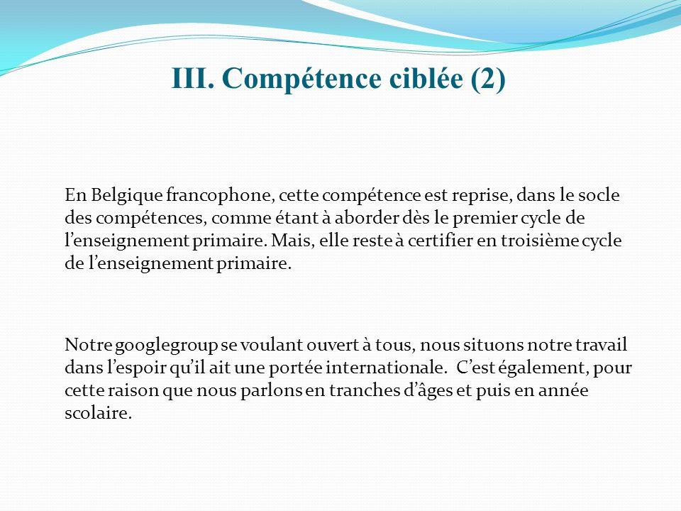 En Belgique francophone, cette compétence est reprise, dans le socle des compétences, comme étant à aborder dès le premier cycle de l'enseignement pri