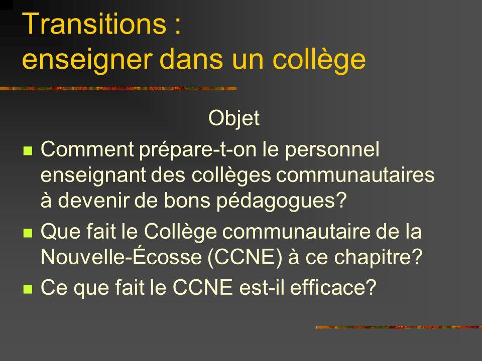 Transitions : enseigner dans un collège Objet Comment prépare-t-on le personnel enseignant des collèges communautaires à devenir de bons pédagogues? Q