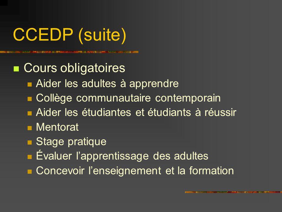 CCEDP (suite) Cours obligatoires Aider les adultes à apprendre Collège communautaire contemporain Aider les étudiantes et étudiants à réussir Mentorat