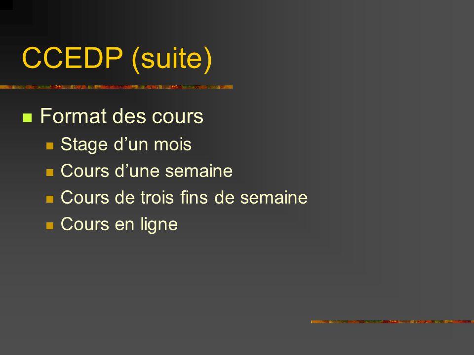 CCEDP (suite) Format des cours Stage d'un mois Cours d'une semaine Cours de trois fins de semaine Cours en ligne