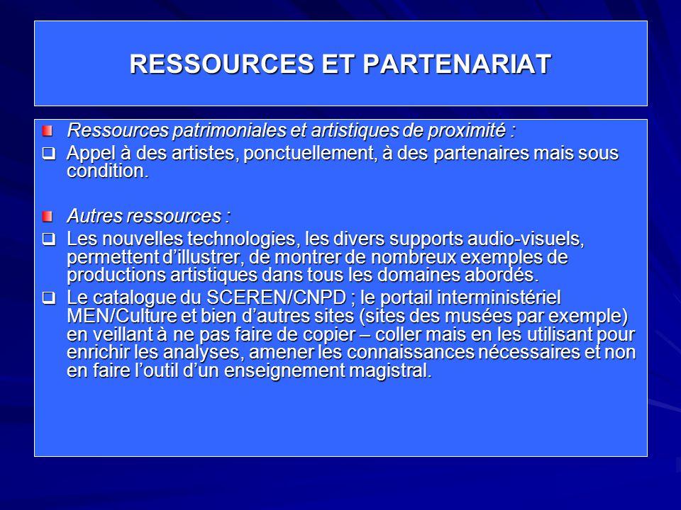 RESSOURCES ET PARTENARIAT Ressources patrimoniales et artistiques de proximité :  Appel à des artistes, ponctuellement, à des partenaires mais sous condition.