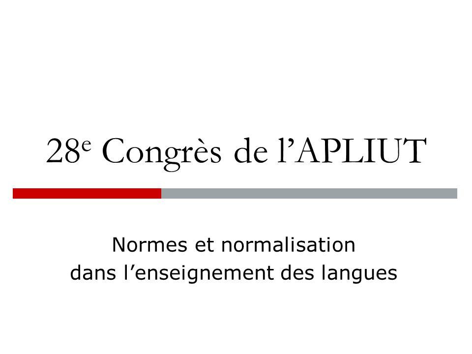 28 e Congrès de l'APLIUT Normes et normalisation dans l'enseignement des langues