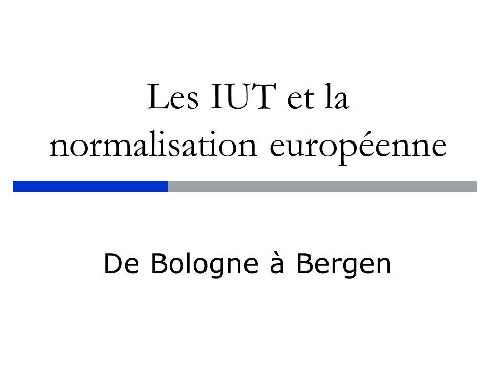 Les IUT et la normalisation européenne De Bologne à Bergen
