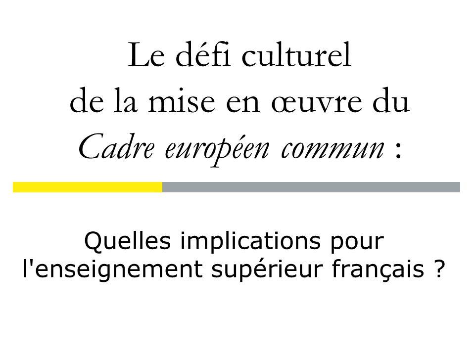 Le défi culturel de la mise en œuvre du Cadre européen commun : Quelles implications pour l enseignement supérieur français