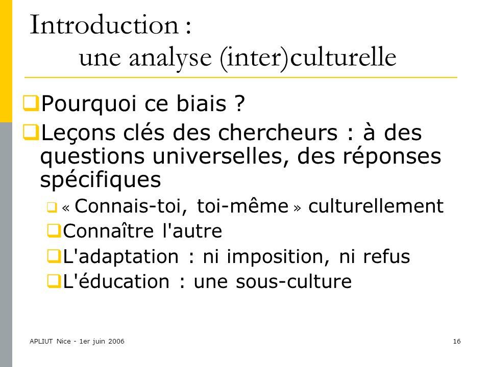 APLIUT Nice - 1er juin 200616 Introduction : une analyse (inter)culturelle  Pourquoi ce biais .