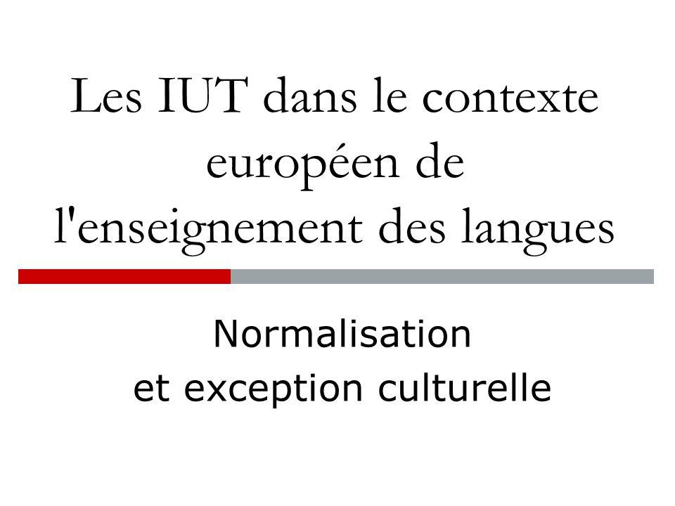 Les IUT dans le contexte européen de l enseignement des langues Normalisation et exception culturelle