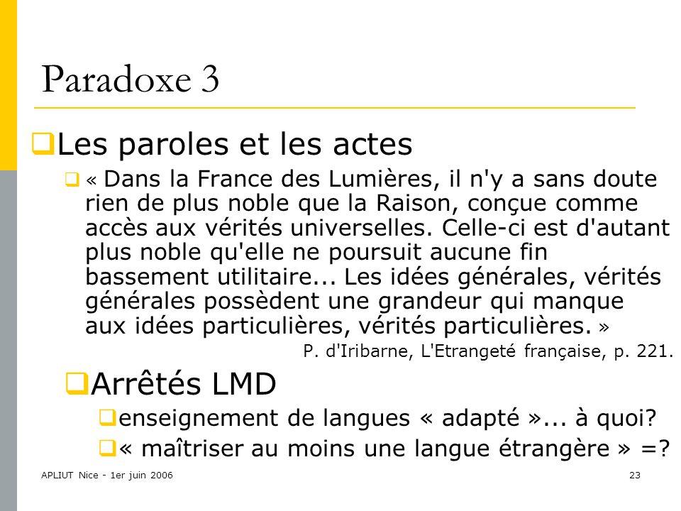 APLIUT Nice - 1er juin 200623 Paradoxe 3  Les paroles et les actes  « Dans la France des Lumières, il n y a sans doute rien de plus noble que la Raison, conçue comme accès aux vérités universelles.