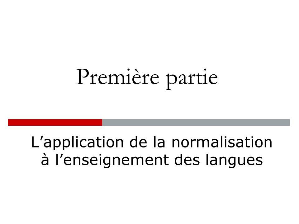 Première partie L'application de la normalisation à l'enseignement des langues
