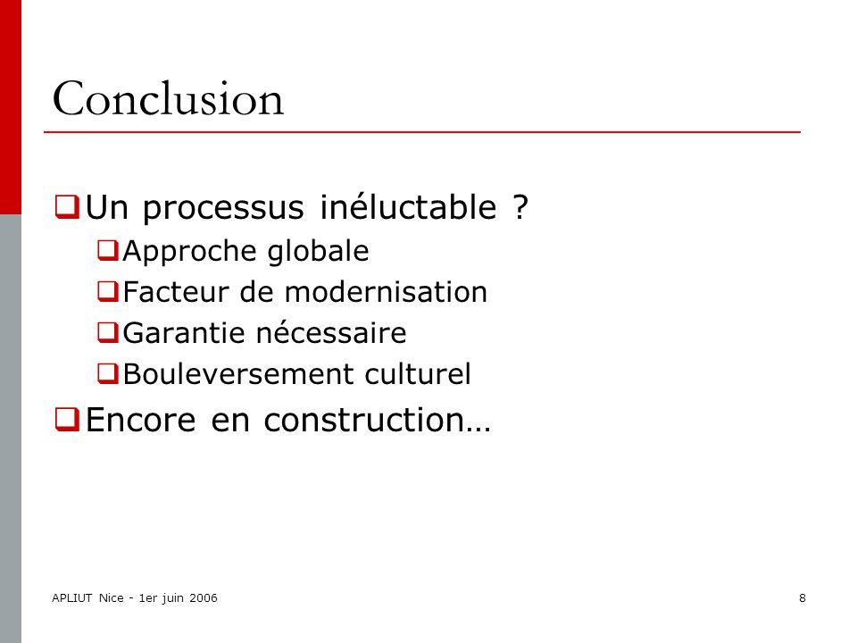 APLIUT Nice - 1er juin 20068 Conclusion  Un processus inéluctable .