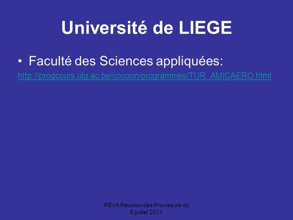 REVA Réunion des Proviseurs du 6 juillet 2011 Université de LIEGE Faculté des Sciences appliquées: http://progcours.ulg.ac.be/cocoon/programmes/TUR_AMICAERO.html