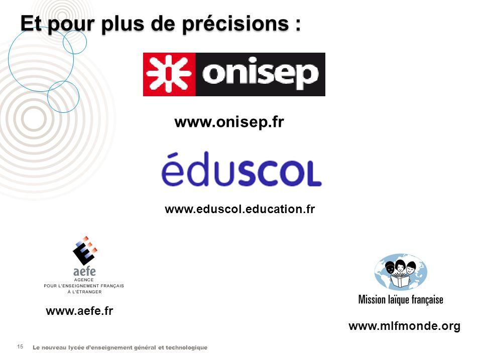 Le nouveau lycée d'enseignement général et technologique 15 Et pour plus de précisions : www.mlfmonde.org www.aefe.fr www.onisep.fr www.eduscol.educat