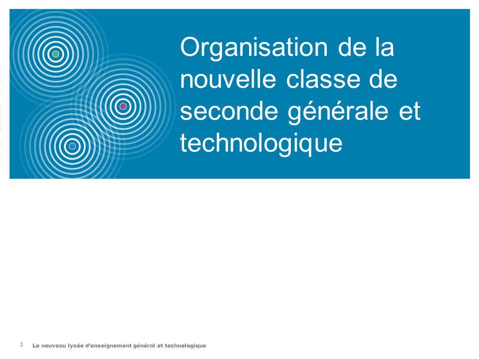 Le nouveau lycée d'enseignement général et technologique 3 Organisation de la nouvelle classe de seconde générale et technologique