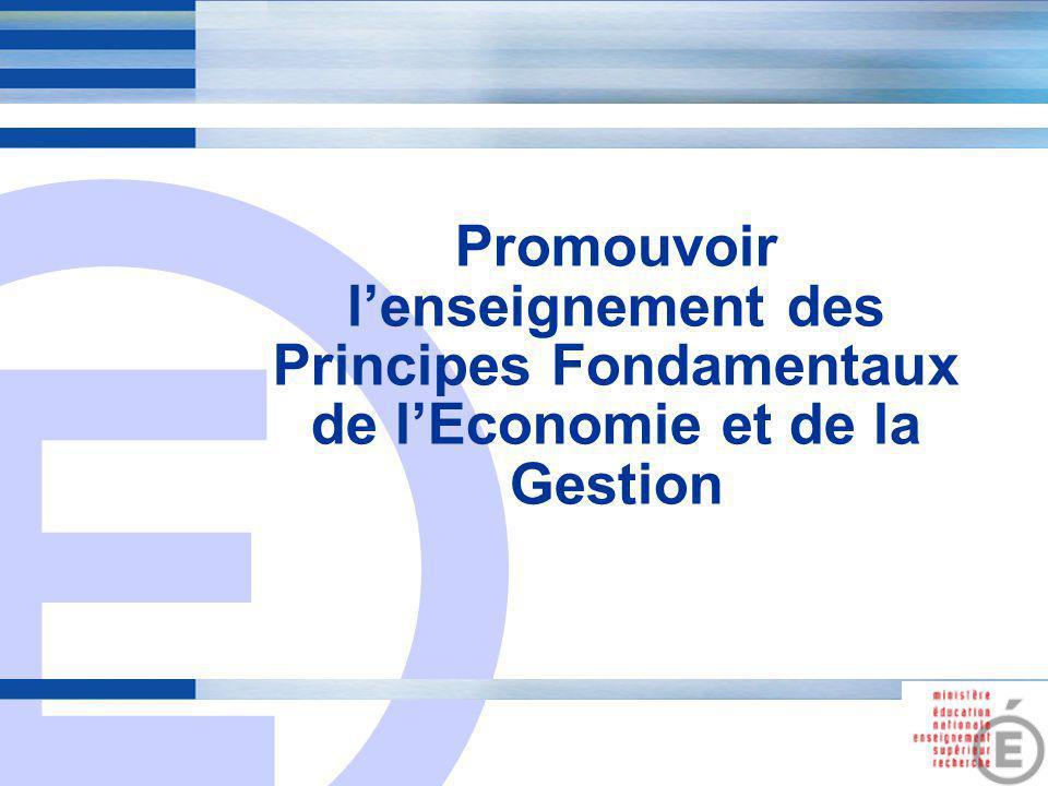 E 1 Promouvoir l'enseignement des Principes Fondamentaux de l'Economie et de la Gestion