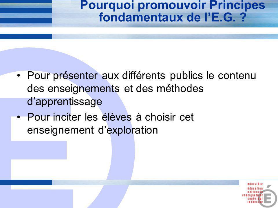 E 2 Pourquoi promouvoir Principes fondamentaux de l'E.G. ? Pour présenter aux différents publics le contenu des enseignements et des méthodes d'appren