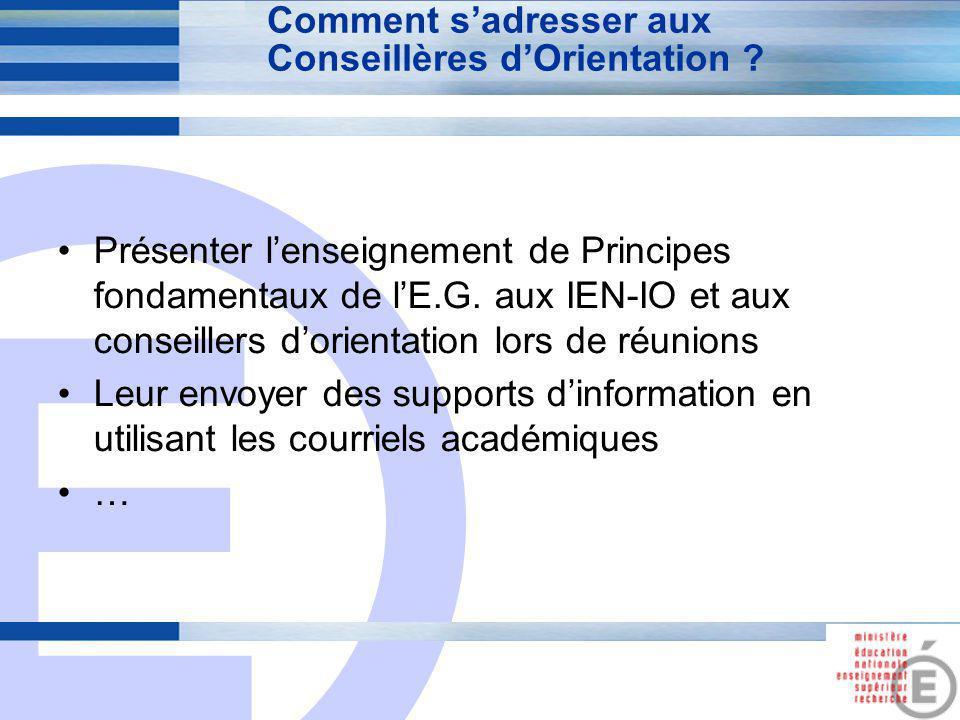 E 9 Comment s'adresser aux Conseillères d'Orientation ? Présenter l'enseignement de Principes fondamentaux de l'E.G. aux IEN-IO et aux conseillers d'o