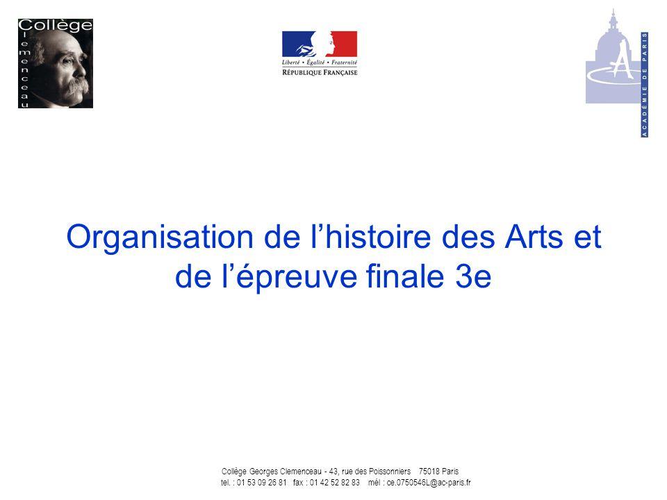 Organisation de l'histoire des Arts et de l'épreuve finale 3e Collège Georges Clemenceau - 43, rue des Poissonniers 75018 Paris tel. : 01 53 09 26 81