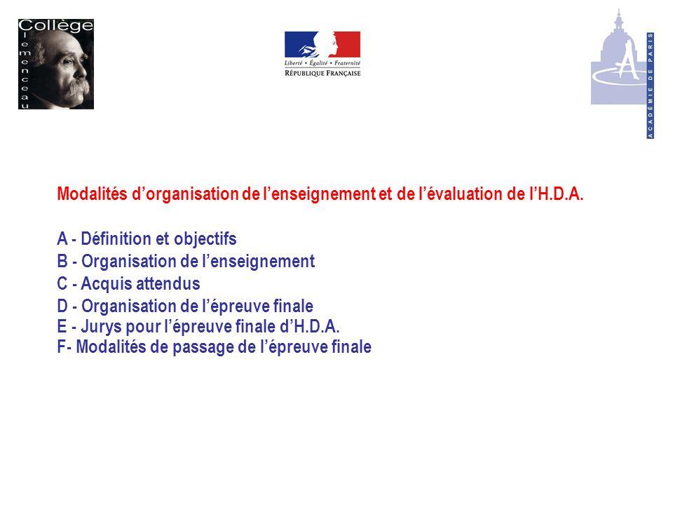 Modalités d'organisation de l'enseignement et de l'évaluation de l'H.D.A. A - Définition et objectifs B - Organisation de l'enseignement C - Acquis at