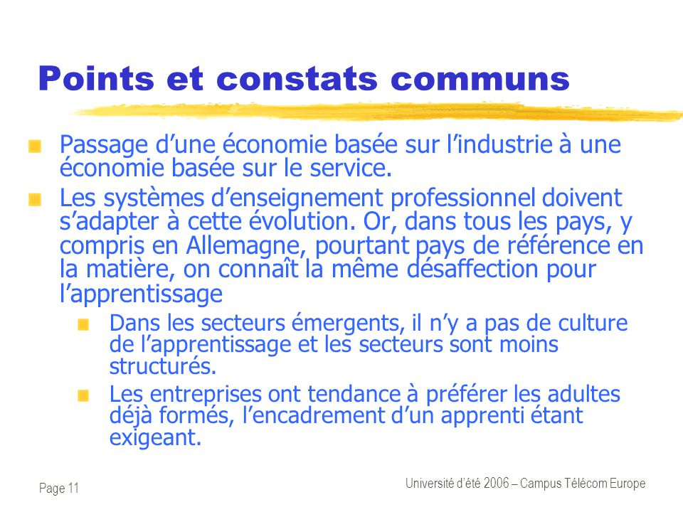 Page 11 Université d'été 2006 – Campus Télécom Europe Points et constats communs Passage d'une économie basée sur l'industrie à une économie basée sur le service.
