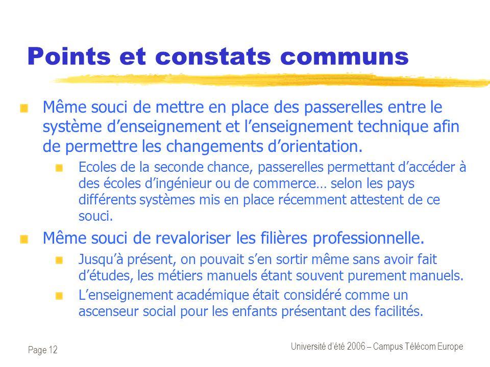 Page 12 Université d'été 2006 – Campus Télécom Europe Points et constats communs Même souci de mettre en place des passerelles entre le système d'enseignement et l'enseignement technique afin de permettre les changements d'orientation.