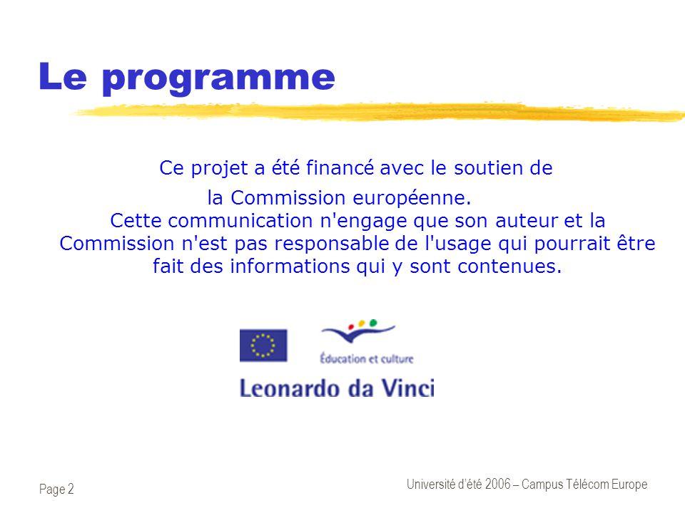 Page 2 Université d'été 2006 – Campus Télécom Europe Le programme Ce projet a é t é financ é avec le soutien de la Commission europ é enne. Cette comm