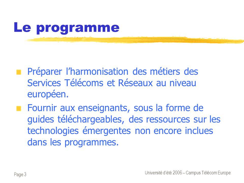 Page 3 Université d'été 2006 – Campus Télécom Europe Le programme Préparer l'harmonisation des métiers des Services Télécoms et Réseaux au niveau euro