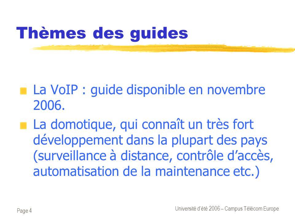 Page 4 Université d'été 2006 – Campus Télécom Europe Thèmes des guides La VoIP : guide disponible en novembre 2006. La domotique, qui connaît un très