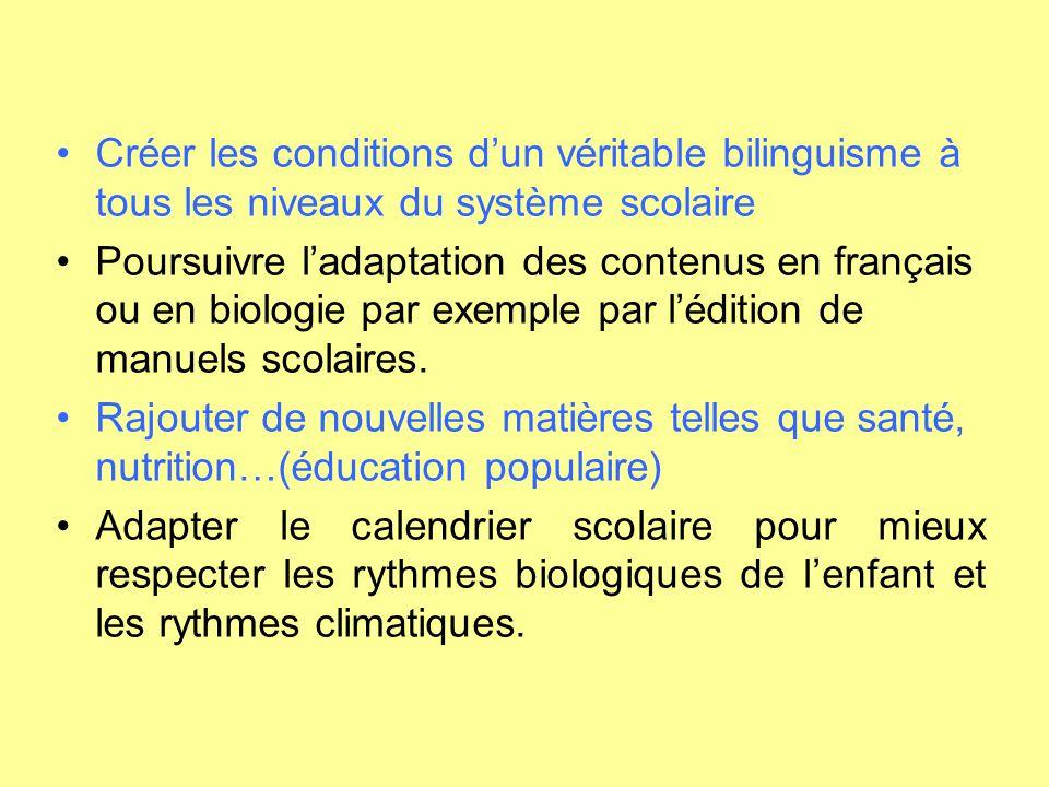 Créer les conditions d'un véritable bilinguisme à tous les niveaux du système scolaire Poursuivre l'adaptation des contenus en français ou en biologie
