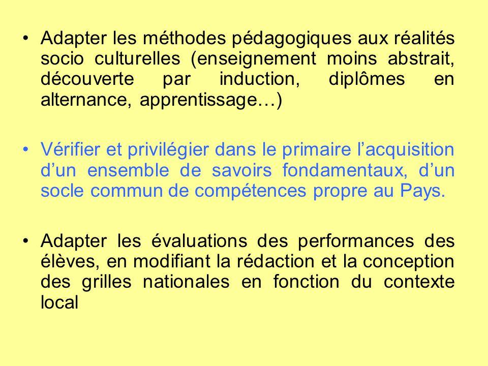 Adapter les méthodes pédagogiques aux réalités socio culturelles (enseignement moins abstrait, découverte par induction, diplômes en alternance, appre