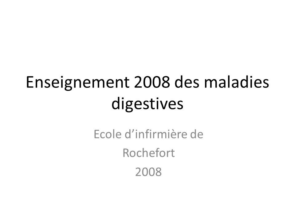 Enseignement 2008 des maladies digestives Ecole d'infirmière de Rochefort 2008