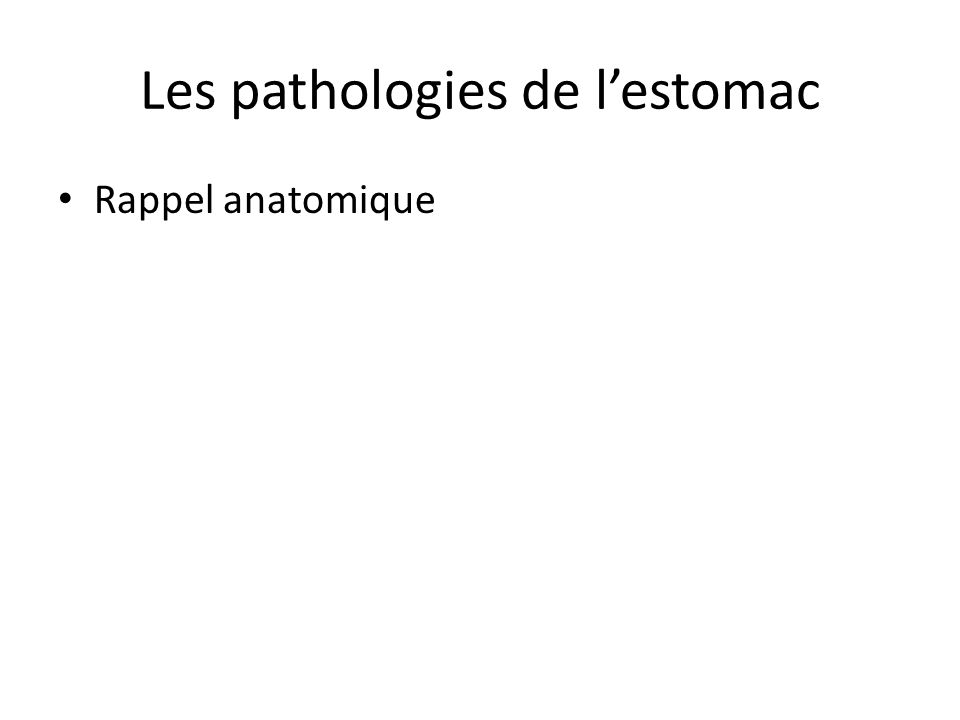 Les pathologies de l'estomac Rappel anatomique
