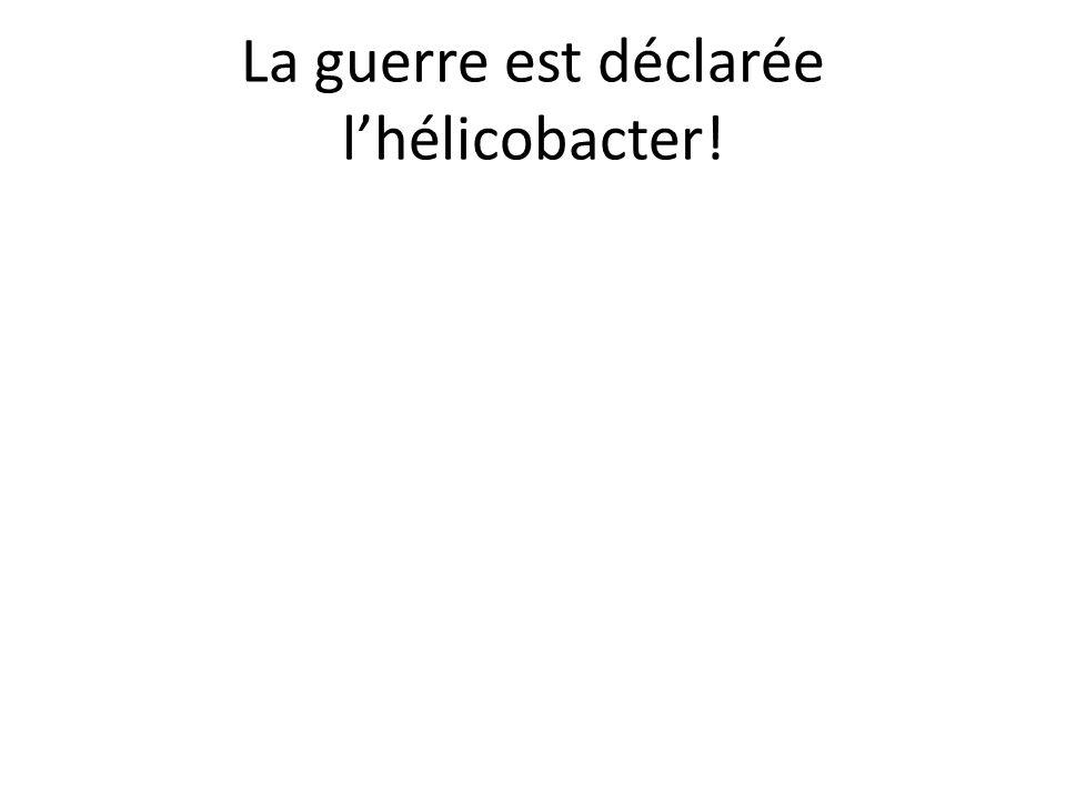 La guerre est déclarée l'hélicobacter!