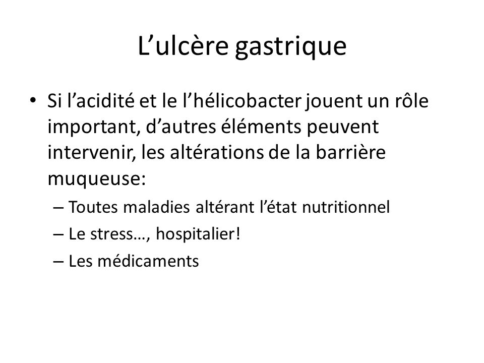 L'ulcère gastrique Si l'acidité et le l'hélicobacter jouent un rôle important, d'autres éléments peuvent intervenir, les altérations de la barrière mu