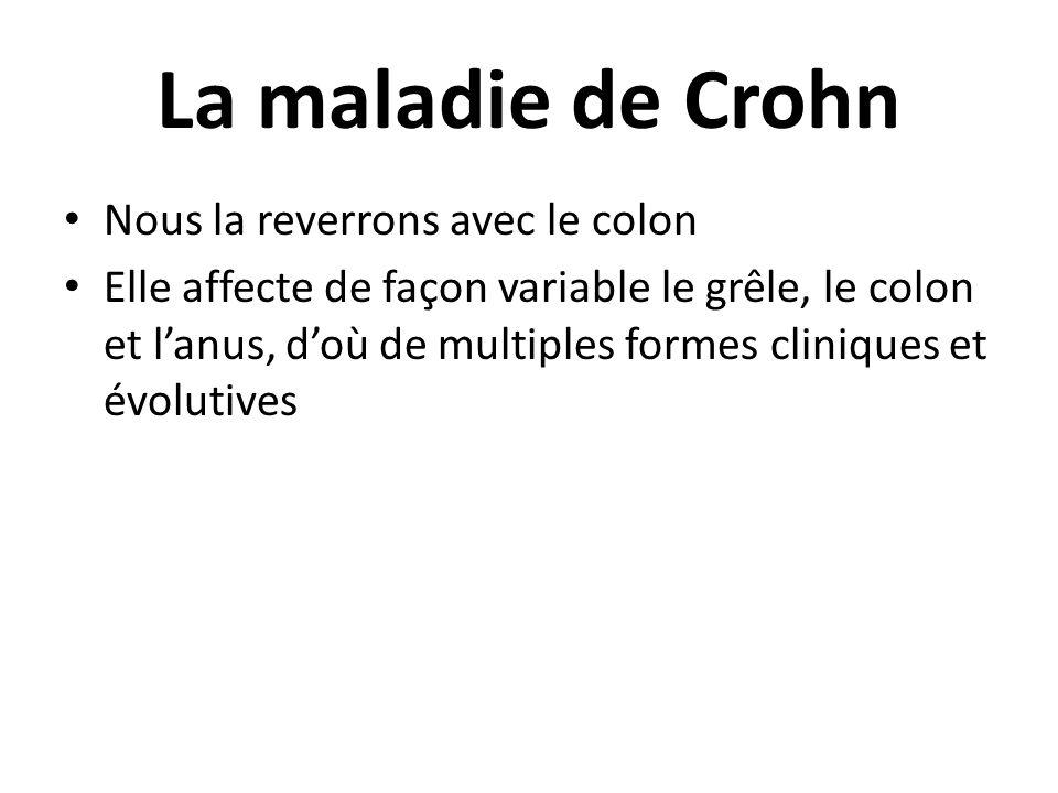 Nous la reverrons avec le colon Elle affecte de façon variable le grêle, le colon et l'anus, d'où de multiples formes cliniques et évolutives