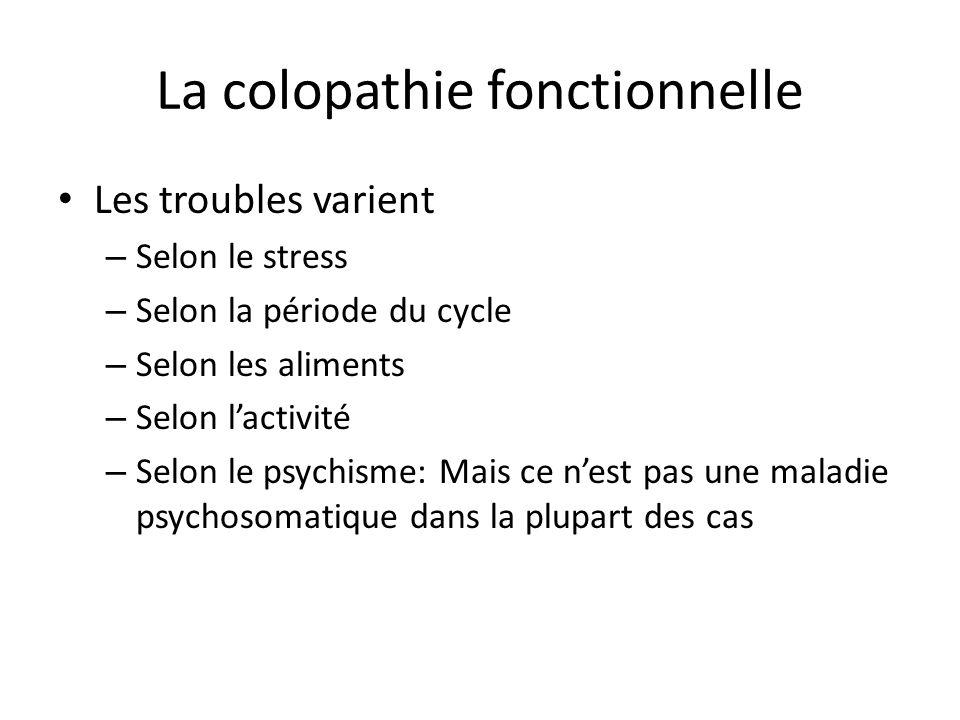 La colopathie fonctionnelle Les troubles varient – Selon le stress – Selon la période du cycle – Selon les aliments – Selon l'activité – Selon le psyc