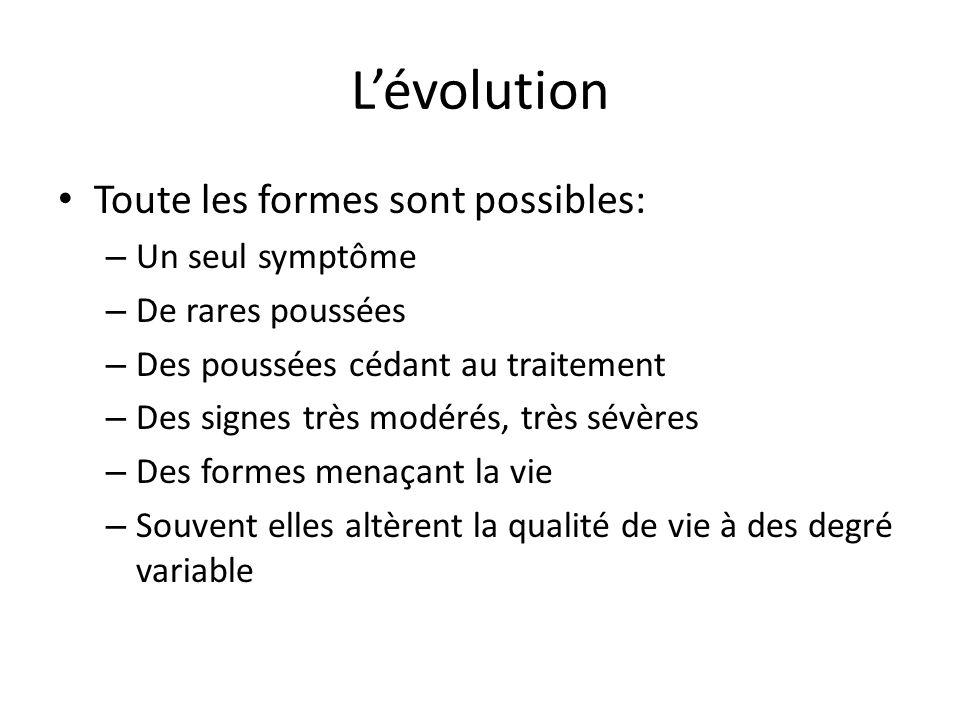L'évolution Toute les formes sont possibles: – Un seul symptôme – De rares poussées – Des poussées cédant au traitement – Des signes très modérés, trè