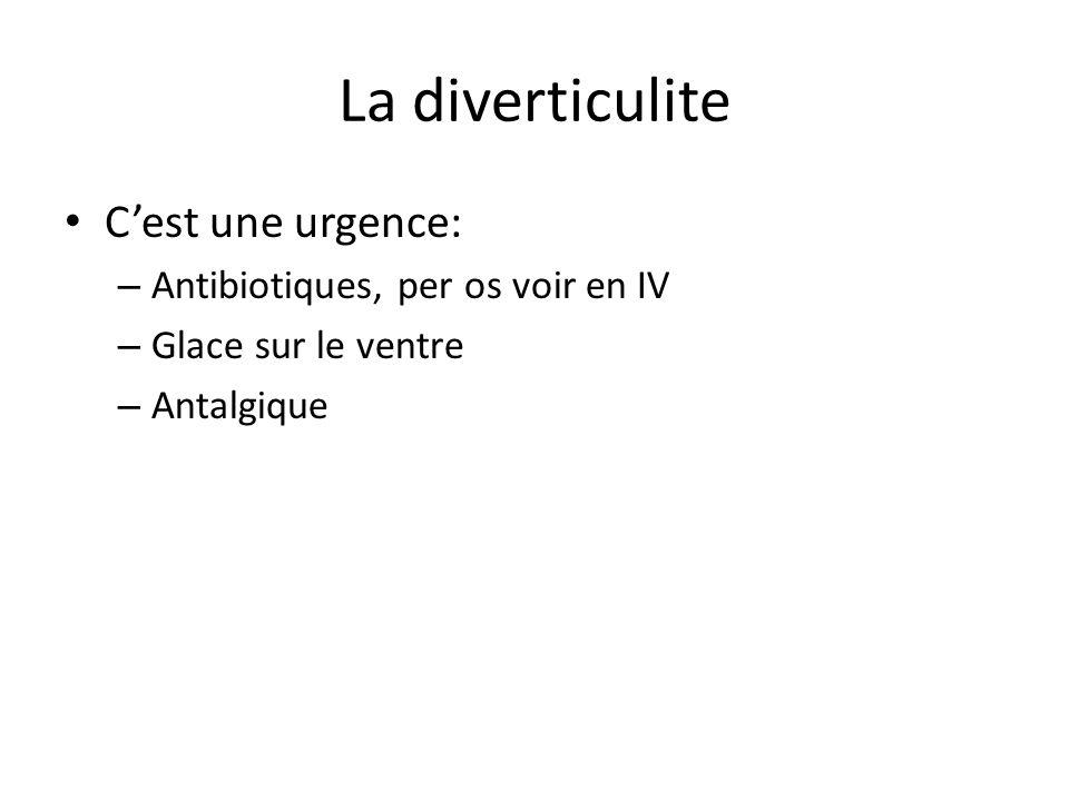 La diverticulite C'est une urgence: – Antibiotiques, per os voir en IV – Glace sur le ventre – Antalgique