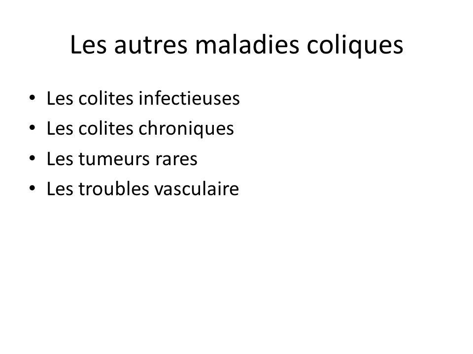 Les autres maladies coliques Les colites infectieuses Les colites chroniques Les tumeurs rares Les troubles vasculaire