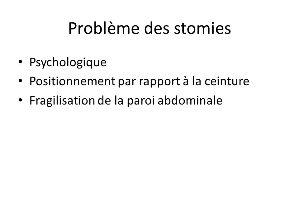 Problème des stomies Psychologique Positionnement par rapport à la ceinture Fragilisation de la paroi abdominale
