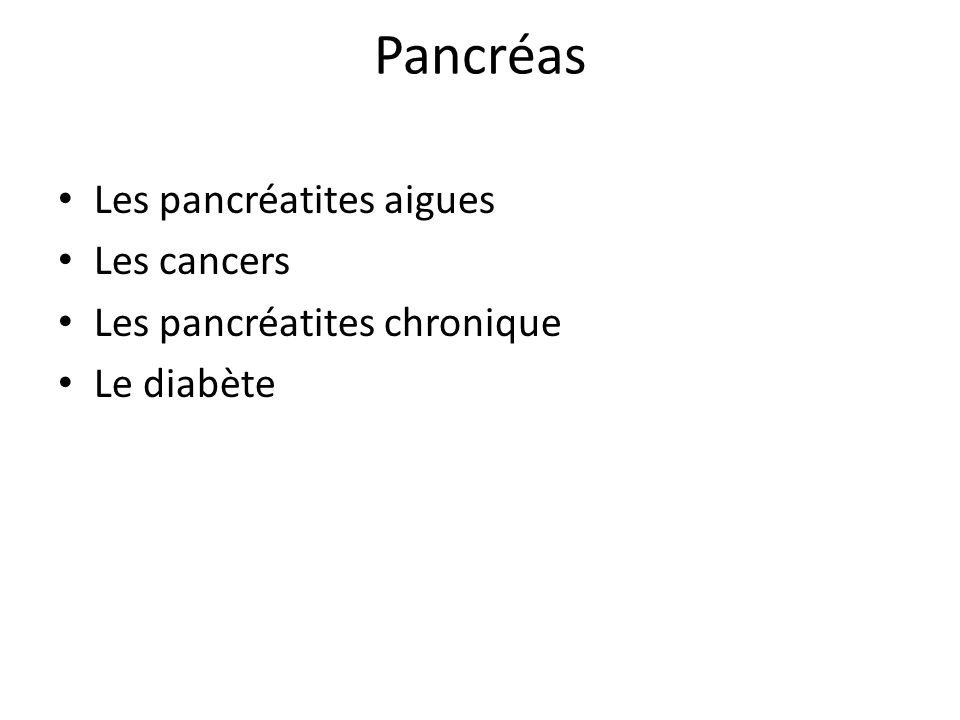 Pancréas Les pancréatites aigues Les cancers Les pancréatites chronique Le diabète