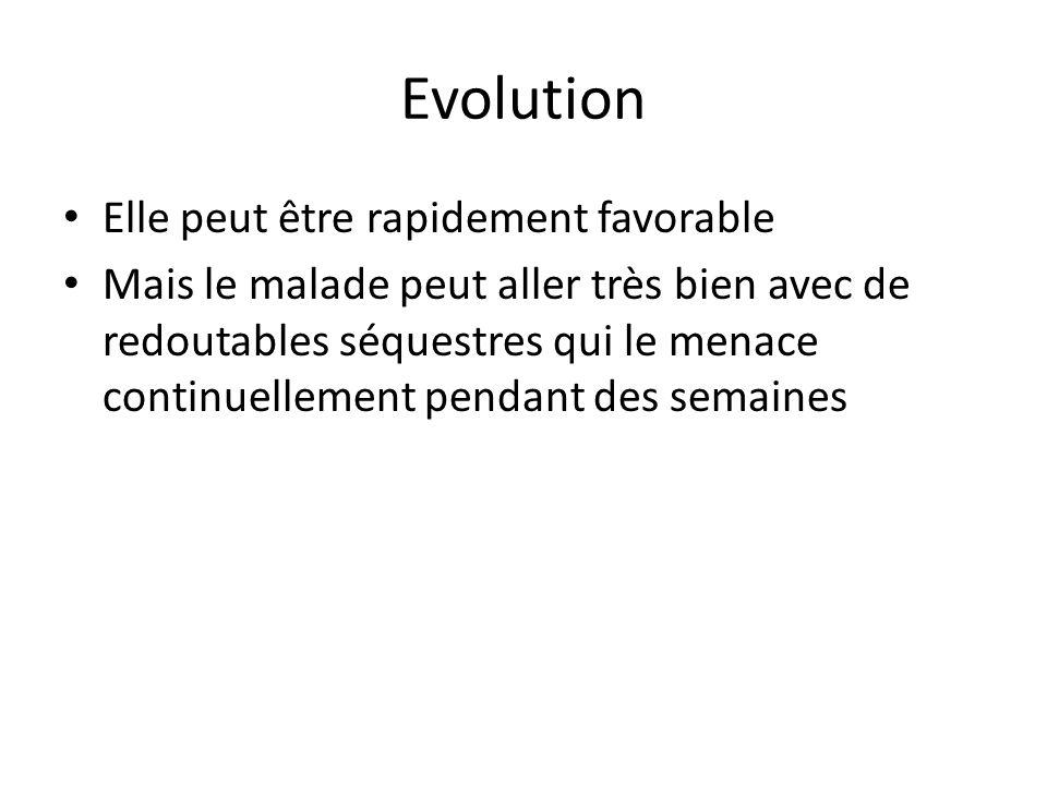 Evolution Elle peut être rapidement favorable Mais le malade peut aller très bien avec de redoutables séquestres qui le menace continuellement pendant