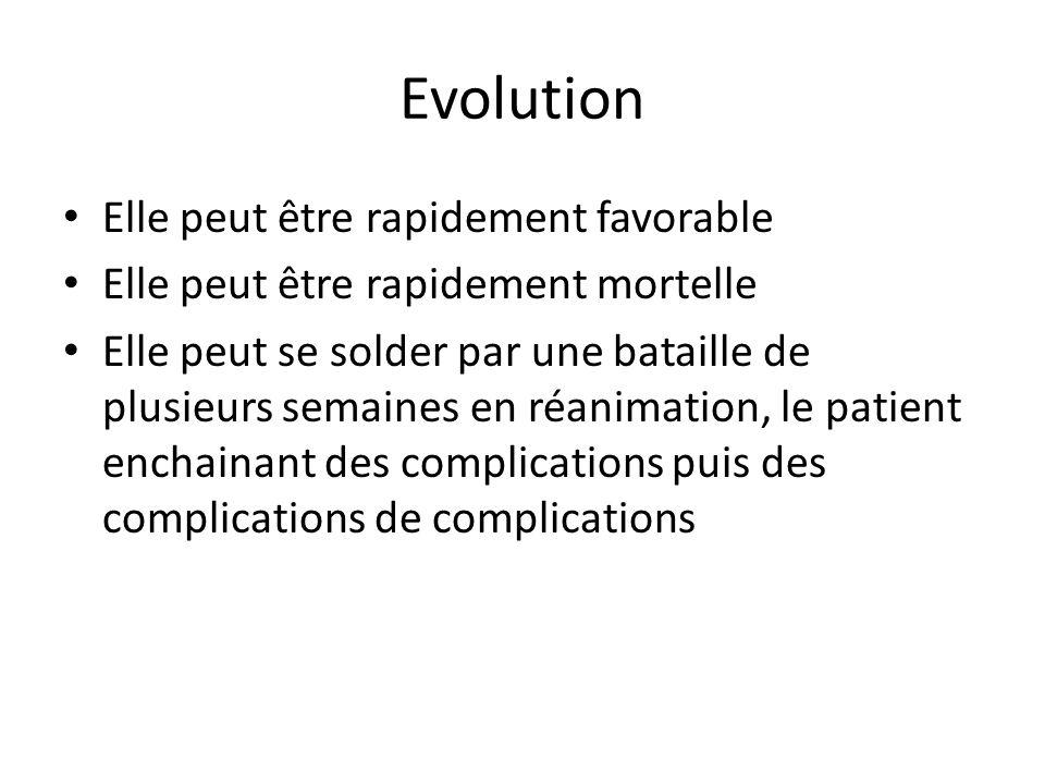 Evolution Elle peut être rapidement favorable Elle peut être rapidement mortelle Elle peut se solder par une bataille de plusieurs semaines en réanima