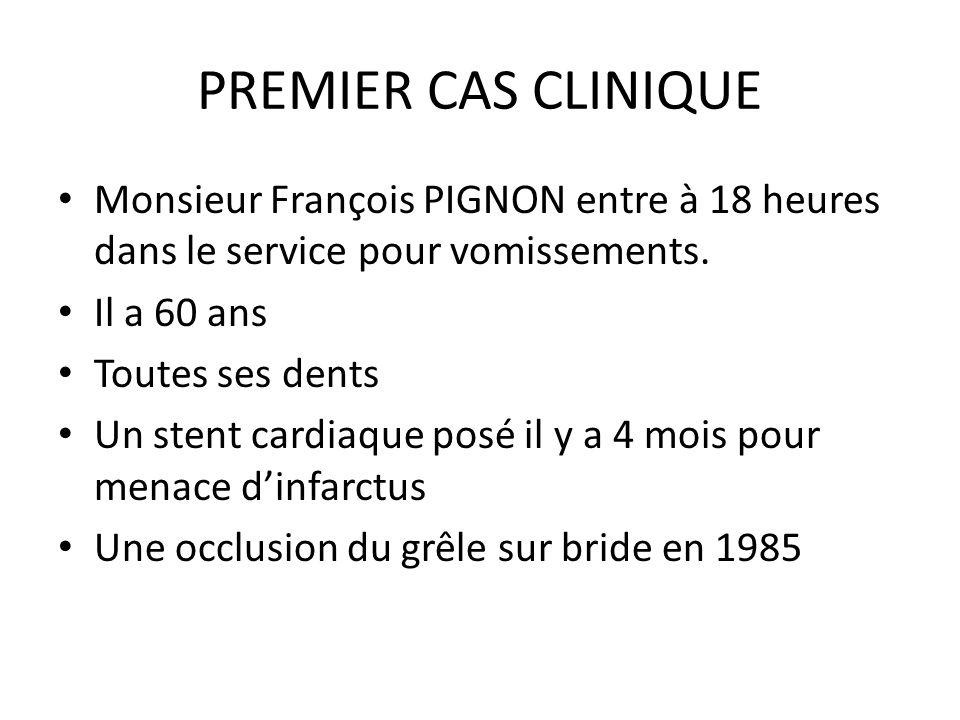 PREMIER CAS CLINIQUE Monsieur François PIGNON entre à 18 heures dans le service pour vomissements. Il a 60 ans Toutes ses dents Un stent cardiaque pos