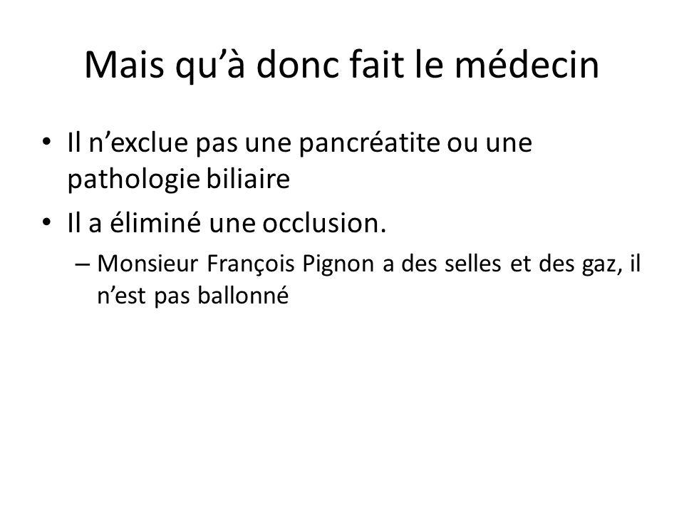 Mais qu'à donc fait le médecin Il n'exclue pas une pancréatite ou une pathologie biliaire Il a éliminé une occlusion. – Monsieur François Pignon a des