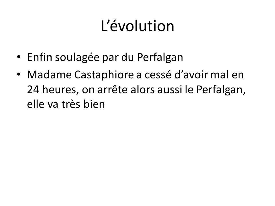 L'évolution Enfin soulagée par du Perfalgan Madame Castaphiore a cessé d'avoir mal en 24 heures, on arrête alors aussi le Perfalgan, elle va très bien