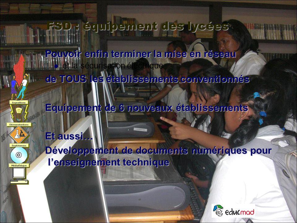 FSD : équipement des lycées Pouvoir enfin terminer la mise en réseau et la sécurisation électrique de TOUS les établissements conventionnés Equipement de 6 nouveaux établissements Et aussi… Développement de documents numériques pour l'enseignement technique