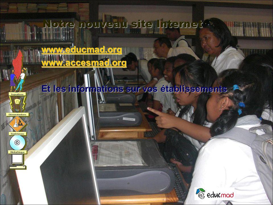 Notre nouveau site Internet www.educmad.org www.accesmad.org Et les informations sur vos établissements