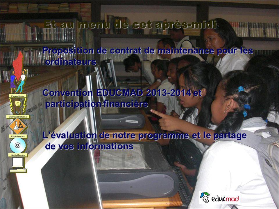 Et au menu de cet après-midi Proposition de contrat de maintenance pour les ordinateurs Convention EDUCMAD 2013-2014 et participation financière L'évaluation de notre programme et le partage de vos informations